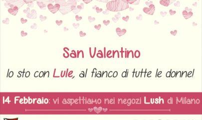 Per San Valentino Lule Onlus lancia, presso tutti i punti vendita milanesi di Lush un'iniziativa di sensibilizzazione sul rispetto e contro la violenza sulle donne